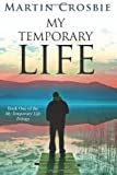 img - for My Temporary Life: Book One of the My Temporary Life Trilogy (Volume 1) [Paperback] [2012] (Author) Martin Crosbie book / textbook / text book