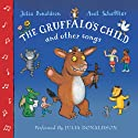 The Gruffalo's Child and Other Songs Audiobook by Julia Donaldson Narrated by Julia Donaldson