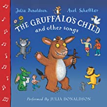 The Gruffalo's Child and Other Songs (       UNABRIDGED) by Julia Donaldson Narrated by Julia Donaldson