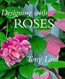Designing With Roses (1570761485) by Lord, Tony