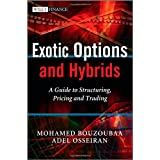 Exotic Options and Hybrids: A Guide to Structuring, Pricing and Trading (The Wiley Finance Series)by Mohamed Bouzoubaa