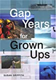 Gap Years for Grown Ups (1854583182) by Griffith, Susan