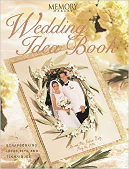 Memory Makers Wedding Idea Book: Scrapbooking Ideas, Tips and