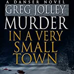 Murder in a Very Small Town: A Danser Novel, Book 1 | Greg Jolley