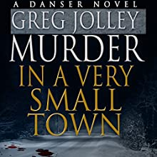 Murder in a Very Small Town: A Danser Novel, Book 1 Audiobook by Greg Jolley Narrated by Pam Rossi
