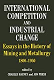 img - for International Competition and Industrial Change: Essays in the History of Mining and Metallurgy 1800-1950 book / textbook / text book