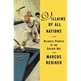 Villains of All Nations: Atlantic Pirates in the Golden Ageby Marcus Rediker