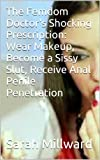 The Femdom Doctor's Shocking Prescription: 'Wear Makeup, Become a Sissy Slut, Receive Anal Penile Penetration'