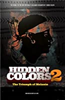 Hidden Colors 2 The Triumph Of Melanin by King Flex Entertainment