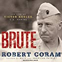 Brute: The Life of Victor Krulak, U.S. Marine (       UNABRIDGED) by Robert Coram Narrated by Patrick Lawlor