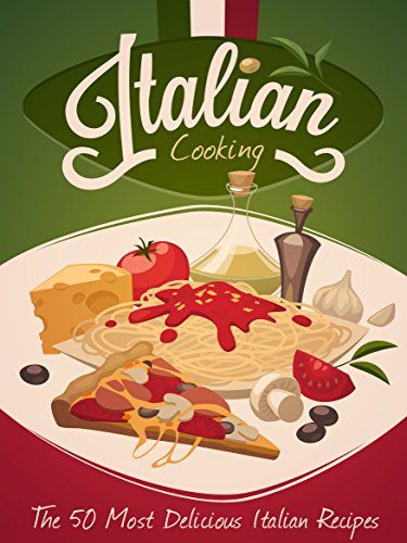 Italian Cooking: An Italian Cookbook Containing the 50 Most Delicious Italian Recipes (Recipe Top 50's 90) by Julie Hatfield