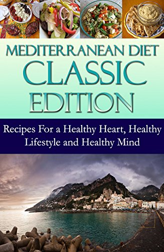 Mediterranean Diet Classic Edition: Recipes For a Healthy Heart, Healthy Lifestyle and Healthy Mind (Mediterranean Cooking and Mediterranean Diet Recipes Book 1) by Andrea Silver