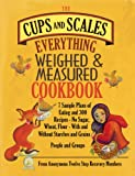 The Cups & Scales Everything Weighed & Measured Cookbook - 7 Sample Plans of Eating & 300 Recipes - No Sugar,Wheat, Flour - With and Without Starches and Grains - People & Groups