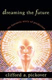 Dreaming the Future: The Fantastic Story of Prediction (157392895X) by Pickover, Clifford A.