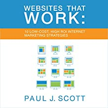 Websites That Work: 10 Low Cost, High ROI Internet Marketing Strategies Audiobook by Paul J. Scott Narrated by Gregory Allen Siders