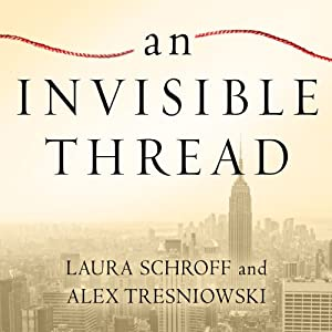 An Invisible Thread: The True Story of an 11-Year-Old Panhandler, a Busy Sales Executive, and an Unlikely Meeting with Destiny | [Laura Schroff, Alex Tresniowski]