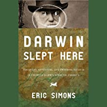 Darwin Slept Here: Discovery, Adventure and Swimming Iguanas in Charles Darwin's South America (       UNABRIDGED) by Eric Simons Narrated by Nick Sullivan