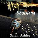 Haunted Louisiana: Ghost Stories and Paranormal Activity from the State of Louisiana (Haunted States Series) (       UNABRIDGED) by Sarah Ashley Narrated by Elizabeth J. Taylor
