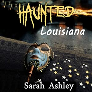 Haunted Louisiana: Ghost Stories and Paranormal Activity from the State of Louisiana (Haunted States Series) | [Sarah Ashley]