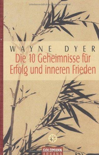 Dyer Wayne, Die 10 Geheimnisse für Erfolg und inneren Frieden.