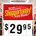 Shopportunity!: How to Be a Retail Revolutionary Audiobook by Kate Newlin Narrated by Kimberly Schraf