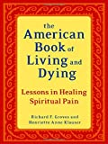 The American Book of Living and Dying: Lessons in Healing Spiritual Pain (1587613506) by Groves, Richard F.
