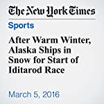 After Warm Winter, Alaska Ships in Snow for Start of Iditarod Race | Katie Rogers