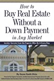 img - for How to Buy Real Estate Without a Down Payment in Any Market Insider Secrets from the Experts Who Do It Every Day by Alvis, Susan Smith [Atlantic Publishing Group Inc.,2006] [Paperback] book / textbook / text book