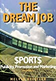 The Dream Job: Sports Publicity, Promotion and Marketing, 3rd edition