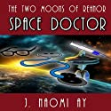 Space Doctor: The Two Moons of Rehnor Audiobook by J. Naomi Ay Narrated by Kevin Goulet