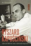 """Ryszard Kapuscinski: Leben und Wahrheit eines """"Jahrhundertreporters"""": Leben und Wahrheit eines """"Jahrhundertreporters"""" (Rotbuch)"""
