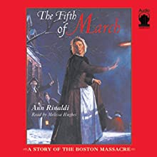 The Fifth of March: A Story of the Boston Massacre Audiobook by Ann Rinaldi Narrated by Melissa Hughes
