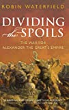 Dividing the Spoils: The War for Alexander the Great's Empire