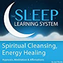 Spiritual Cleansing, Energy Healing with Hypnosis, Meditation, and Affirmations: The Sleep Learning System Speech by Joel Thielke Narrated by Joel Thielke