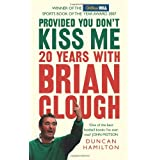 Provided You Don&#39;t Kiss Me: 20 Years with Brian Cloughby Duncan Hamilton