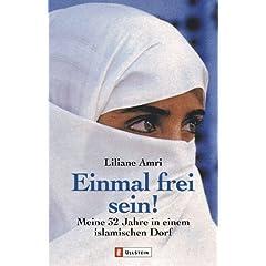 Einmal frei sein!: Meine 32 Jahre in einem islamischen Dorf