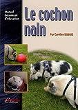 echange, troc Caroline Dubois - Le cochon nain : Manuel de soins et d'éducation