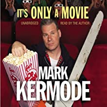 It's Only a Movie (       UNABRIDGED) by Mark Kermode Narrated by Mark Kermode
