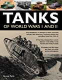 "Tanks of World Wars I and II: An IIllustrated A-Z Catalogue of Tanks, Armoured Vehicles, Tank Destroyers, Command Versions and Specialized Tanks from 1914-1945, ... Machine ""Little Willie"" to the Panzers"