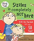 Sizzles Is Completely Not Here (Charlie and Lola) Lauren Child