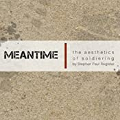 MEANTIME: The Aesthetics of Soldiering | [Stephen Paul Register]