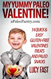 My Yummy Paleo Valentine!: Kid Tested, Mom Approved - 14 Quick and Easy Gluten-Free Valentines Treats and Paleo Snacks (Paleo Diet Solution Series)