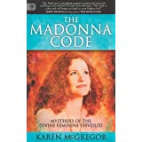 The Madonna Code: Mysteries of the Divine Feminine Unveiledby Karen McGregor