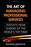img - for Art of Managing Professional Services Insights from Leaders of the World's Top Firms by Broderick, Maureen [Pearson Prentice Hall,2010] [Hardcover] book / textbook / text book