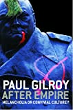 After Empire: Multiculture or Postcolonial Melancholia (0415343089) by Paul Gilroy