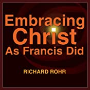 Embracing Christ as Francis Did: In the Church of the Poor | [Richard Rohr]