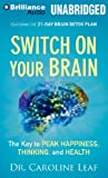 img - for By Dr. Caroline Leaf Switch on Your Brain: The Key to Peak Happiness, Thinking, and Health (Unabridged) [Audio CD] book / textbook / text book