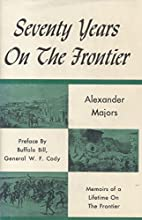 Seventy Years on the Frontier by Alexander…