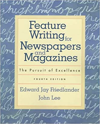 Feature Writing for Newspapers and Magazines: The Pursuit of Excellence (4th Edition)