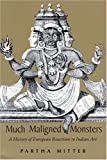 Much Maligned Monsters: A History of European Reactions to Indian Art